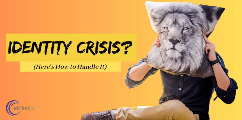 Identity crisis handling change | emindful.com