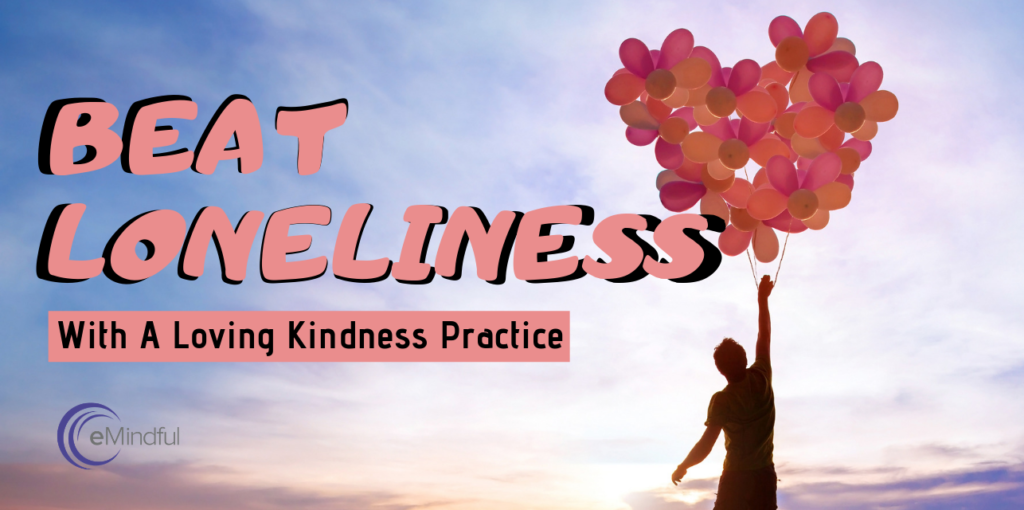 loneliness with loving kindness | emindful.com