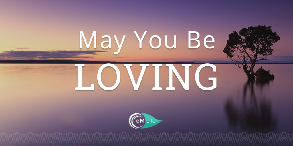 may you be loving | emindful.com